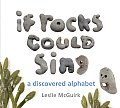 If Rocks Could Sing: A Discovered Alphabet