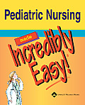Pediatric Nursing Made Incredibly Easy (05 Edition)