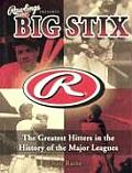 Rawlings Presents Big Stix: The Greatest Hitters in the History of the Major Leagues
