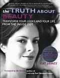 Truth about Beauty: Transform Your Looks and Your Life from the Inside Out