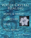 Water Crystal Healing Music & Images to Restore Your Well Being With 2 CDs