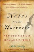 Notes from the Universe New Perspectives from an Old Friend