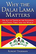 Why the Dalai Lama Matters His Act of Truth as the Solution for China Tibet & the World