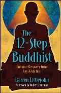 The 12-Step Buddhist: Enhance Recovery from Any Addiction Cover