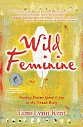 Wild Feminine: Finding Power, Spirit & Joy in the Female Body Cover