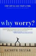 Why Worry Stop Coping & Start Living