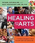 Healing with the Arts A 12 Week Program to Heal Yourself & Your Community