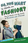 So You Want to Work in Fashion How to Break Into the World of Fashion & Design