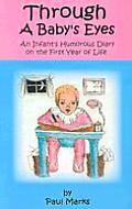 Through a Babys Eyes An Infants Humorous Diary on the First Year of Life