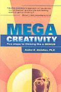 Megacreativity: Five Steps to Thinking Like a Genius