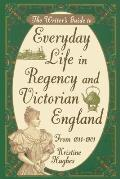 Writer's Guide to Everyday Life in Regency and Victorian England from 1811-1901