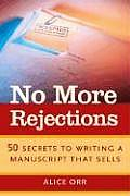 No More Rejections 50 Secrets to Writing a Manuscript That Sells
