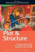 Write Great Fiction Plot & Structure Techniques & Exercises for Crafting a Plot That Grips Readers from Start to Finish