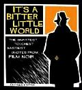 Its a Bitter Little World The Smartest Toughest Nastiest Quotes from Film Noir