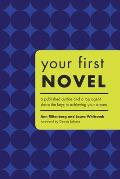 Your First Novel A Published Author & a Top Agent Share the Keys to Achieving Your Dream