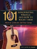 101 Songwriting Wrongs & How to Right Them How to Craft & Sell Your Songs