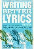 Writing Better Lyrics: The Essential Guide to Powerful Songwriting Cover