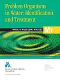 Awwa Manual #7: Problem Organisms in Water Identification and Treatment, 3e: M7