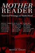 Mother Reader Essential Writings on Motherhood