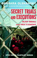 Secret Trials and Executions: Military Tribunals and the Threat to Democracy (Seven Stories' Open Media Pamphlet Series)