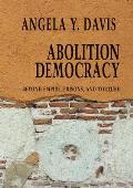 Abolition Democracy Beyond Empire Prisons & Torture