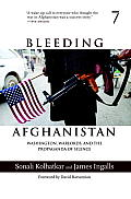 Bleeding Afghanistan: Washington, Warlords, and the Propaganda of Silence Cover