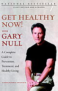 Get Healthy Now! with Gary Null: A Complete Guide to Prevention, Treatment and Healthy Living (Second Edition) Cover