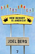 All You Can Eat How Hungry Is America