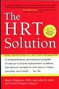 The HRT Solution: A Comprehensive, Personalized Program of Natural Hormone Replacement to Relieve Menopausal Symptoms and Restore Vitali