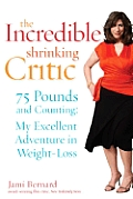 The Incredible Shrinking Critic: 75 Pounds and Counting: My Excellent Adventure in Weight Loss Cover