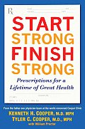 Start Strong Finish Strong Prescriptions for a Lifetime of Great Health