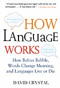 How Language Works: How Babies Babble, Words Change Meaning, and Languages Live or Die Cover