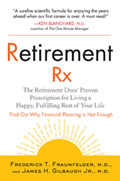 Retirement Rx The Retirement Docs Proven Prescription for Living a Happy Fulfilling Rest of Your Life