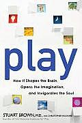 Play How It Shapes the Brain Opens the Imagination & Invigorates the Souls