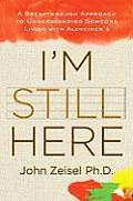 Im Still Here A Breakthrough Approach to Understanding Someone Living with Alzheimers