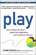 Play How it Shapes the Brain Opens the Imagination & Invigorates the Soul
