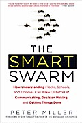 The Smart Swarm: How Understanding Flocks, Schools, and Colonies Can Make Us Better at Communicating, Decision Making, and Getting Thin
