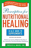 Prescription for Nutritional Healing The A to Z Guide to Supplements