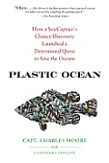 Plastic Ocean How a Sea Captains Chance Discovery Launched an Obsessive Quest to Save the Oceans