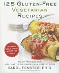 125 Gluten-Free Vegetarian Recipes: Quick and Delicious Mouthwatering Dishes for the Healthy Cook Cover