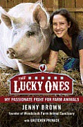 Lucky Ones My Passionate Fight on Behalf of Farmed Animals