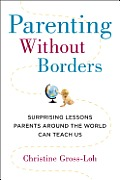 Parenting Without Borders Surprising Lessons Parents Around the World Can Teach Us