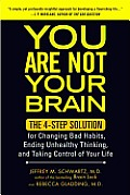 You Are Not Your Brain The 4 Step Solution for Changing Bad Habits Ending Unhealthy Thinking & Taking Control of Your Life