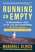 Running on Empty An Ultramarathoners Story of Love Loss & a Record Setting Run Across America