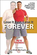 Lose It Fast Lose It Forever A 4 Step Permanent Weight Loss Plan from the Most Successful Biggest Loser of All Time