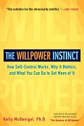 Willpower Instinct How Self Control Works Why It Matters & What You Can Do to Get More of It