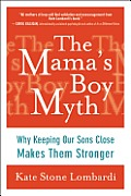 Mamas Boy Myth Why Keeping Our Sons Close Makes Them Stronger