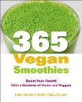 365 Vegan Smoothies Boost Your Health With a Rainbow of Fruits & Veggies