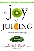 Joy of Juicing 3rd Edition 150 Imaginative Healthful Juicing Recipes for Drinks Soups Salads Sauces Entrees & Desserts
