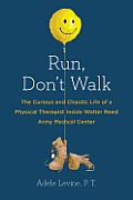Run Dont Walk The Curious & Chaotic Life of a Physical Therapist Inside Walter Reed Army Medical Center